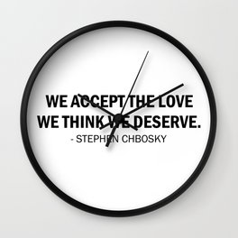 We accept the love we think we deserve. Wall Clock