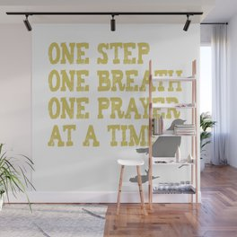 ONE STEP ONE BREATH ONE PRAYER AT A TIME Wall Mural