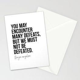 Maya Angelou Quote: You May Encounter Many Defeats Stationery Cards