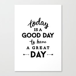 Today is a good day to have a great day Canvas Print