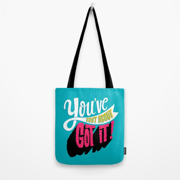 You've Just About Got It! Tote Bag