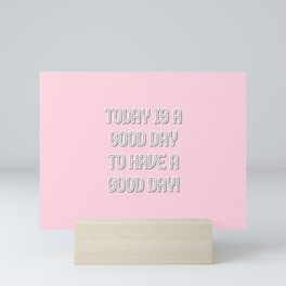 today is a good day to have a good day Mini Art Print