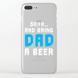 Shh And Bring Dad A Beer Clear iPhone Case