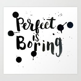 Perfect Is Boring Art Print