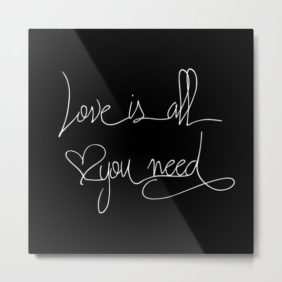 Love is all you need white hand lettering on black Metal Print