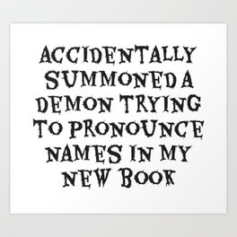 Accidentally summoned a demon trying to pronounce names in my new book Art Print