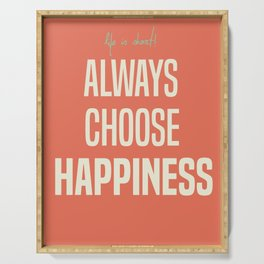 Always choose happiness, positive quote, inspirational, happy life, lettering art Serving Tray