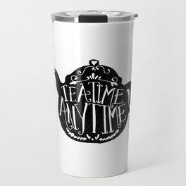 TEA TIME. ANY TIME. Travel Mug