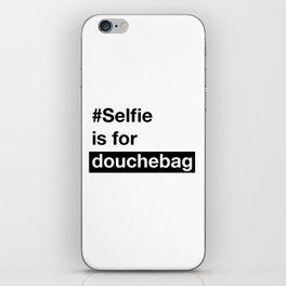 Selfie is for douchebag iPhone Skin