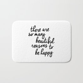 There Are So Many Beautiful Reasons to Be Happy typography poster design home decor bedroom wall art Bath Mat