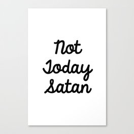 Not Today Satan Canvas Print