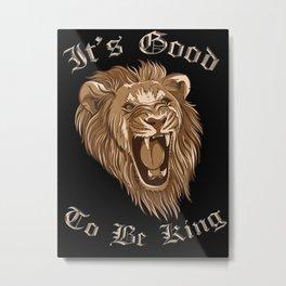 It's Good To Be King - Lion Metal Print