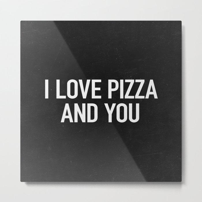 I love pizza and you Metal Print