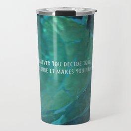 Whatever You Decide Travel Mug