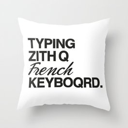 Typing with a french keyboard Throw Pillow