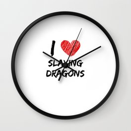 I Love Slaying Dragons Wall Clock