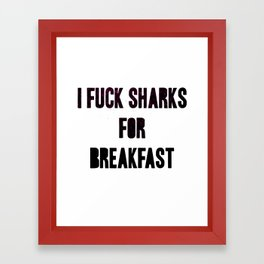 I fuck sharks for breakfast Framed Art Print