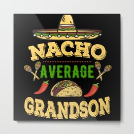 Nacho Average Grandson Metal Print