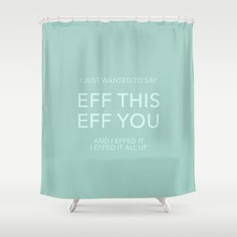 You Say Eff It Shower Curtain