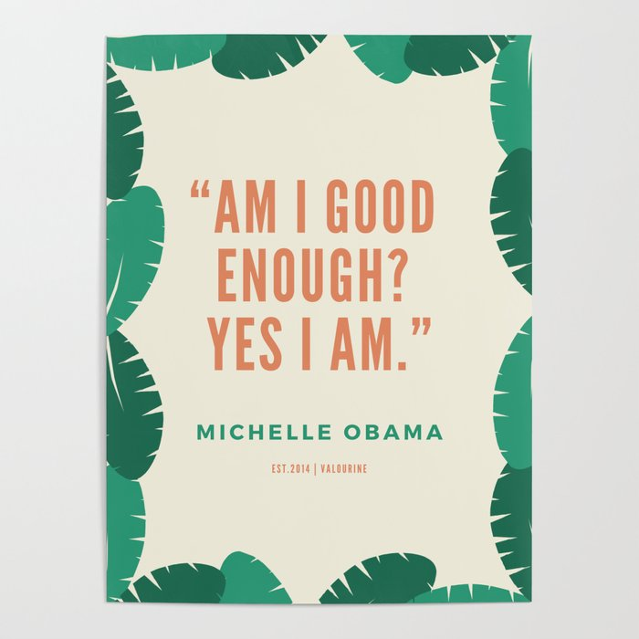 Am I Good Enough Yes I Ammichelle Obama Quotes Poster By