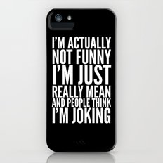 I'M ACTUALLY NOT FUNNY I'M JUST REALLY MEAN AND PEOPLE THINK I'M JOKING (Black & White) Slim Case iPhone SE