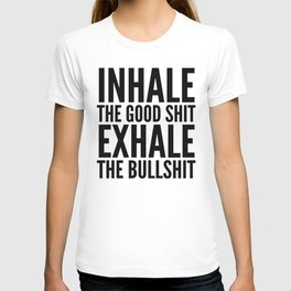 Inhale The Good Shit Exhale The Bullshit T-shirt