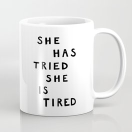 She has tried, she is tired (B&W) Coffee Mug