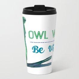 Owl Ways Be Wise Travel Mug