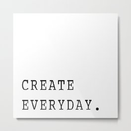 Create Everyday Metal Print
