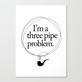 Sherlock Holmes, Quote, Pipe, Three-pipe Problem Canvas Print