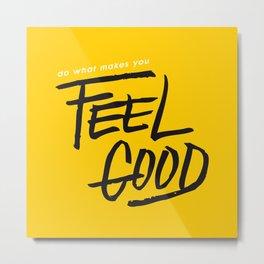 Feel Good Metal Print