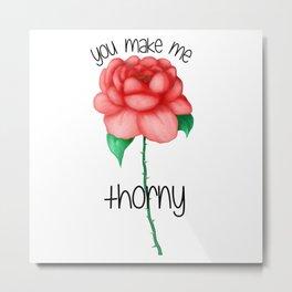 "VALENTINE'S DAY: ""You Make Me Thorny"" Rose Metal Print"