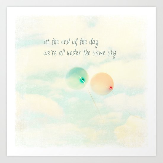 at the end of the day we're all under the same sky Art Print
