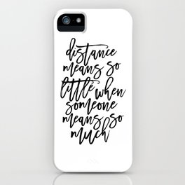 Printable Art,Distance means So Little, Long Relationship, Gift For her,Quote Prints,Friendship iPhone Case