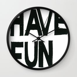 HAVE FUN Wall Clock