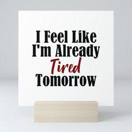 Already Tired Tomorrow Let Me Sleep Forever Mini Art Print