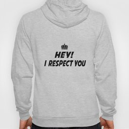 I respect you. Hoody