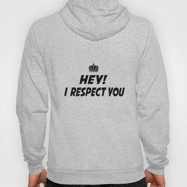 I respect you. Hoody