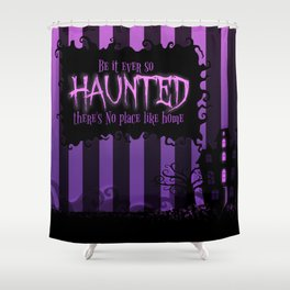 Be it ever so Haunted, there's no place like home. Shower Curtain