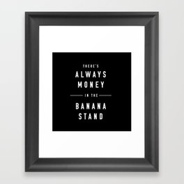 There's always money in the banana stand Framed Art Print