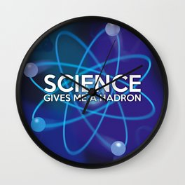 Science gives me a hadron Wall Clock