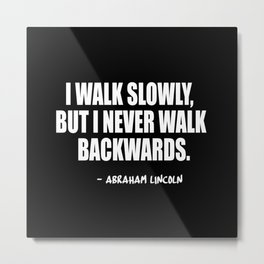 i walk slowly but never backwards Metal Print