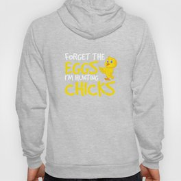 Forget the Eggs I'm Hunting Chicks Funny Easter T-shirt Hoody