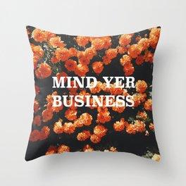 Mind Yer Business Throw Pillow
