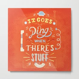 It goes -ding- when there's stuff! Metal Print