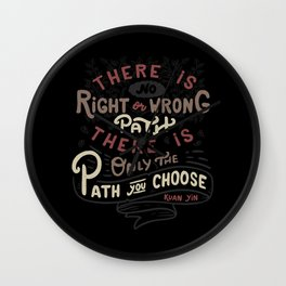 There is no right or wrong path. There is only the path you choose. - Kuan Yin Wall Clock