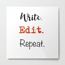 Write. Edit. Repeat. Metal Print