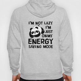 I m not lazy i m just on my energy saving mode Hoody