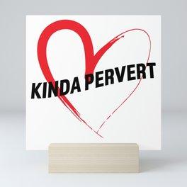 Kinda Pervert Mini Art Print