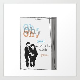 oh, just to sit  Art Print